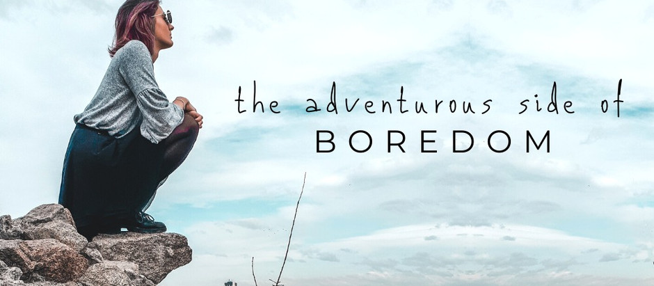 The adventurous side of boredom