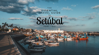 The essential travel guide to Setúbal - part 2