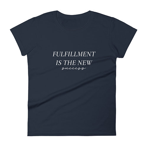 Fulfillment Is The New Success (White Font) | Women's Short Sleeve Fashion Fit
