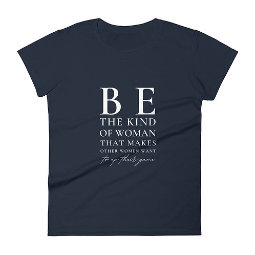 Be The Kind Of Woman (White Font) | Women's Short Sleeve Fashion Fit T-shirt