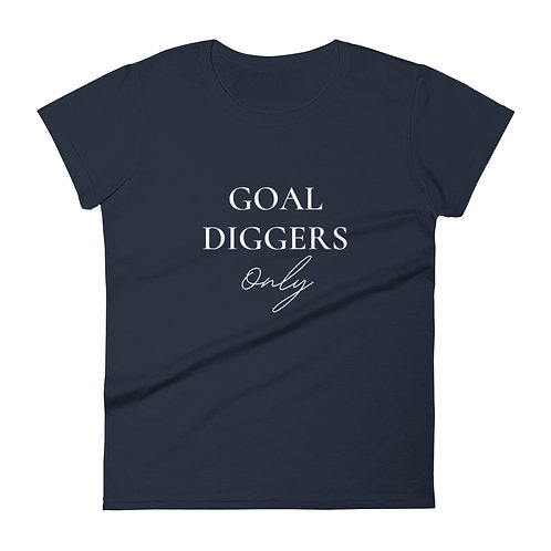 Goal Diggers Only (White Font) | Women's Short Sleeve Fashion Fit T-shirt