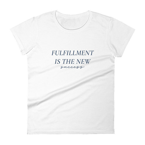 Fulfillment Is The New Success (Navy Font) | Women's Short Sleeve Fashion Fit