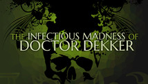 The Infectious Madness of Doctor Dekker   |  2018
