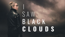 I Saw Black Clouds  |  2021