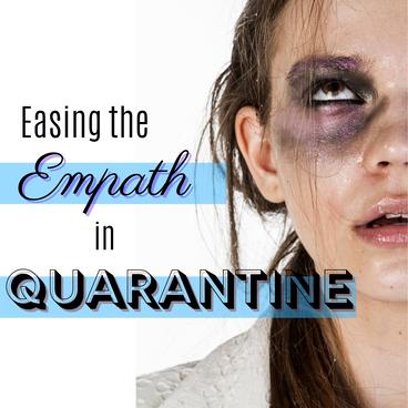 Easing the Empath in Quarantine