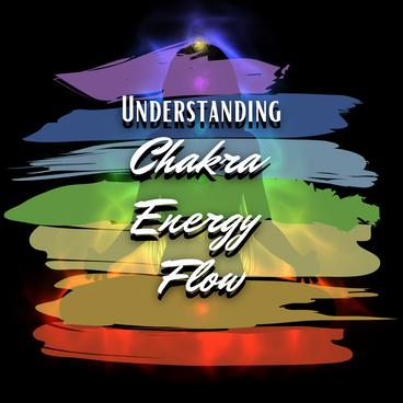 Understanding Chakra Energy Flow