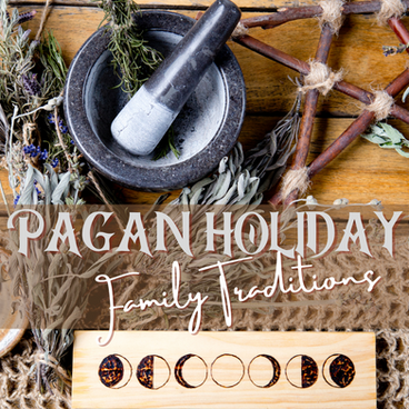 Pagan/Wiccan Holiday Family Traditions