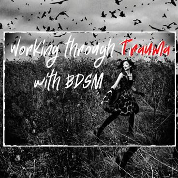 Working through Trauma with BDSM