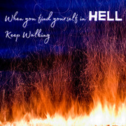 When You Find Yourself in Hell, Keep Walking