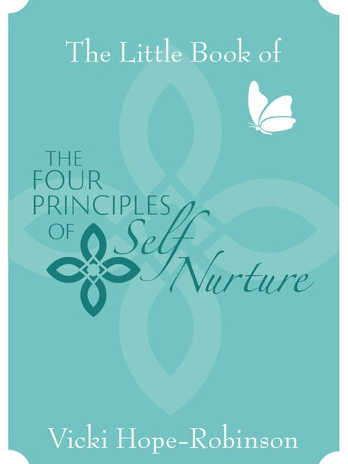 THE LITTLE BOOK OF THE FOUR PRINCIPLES OF SELF NURTURE