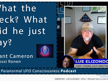 Podcast  with Grant Cameron and Yossi Ronen, about the interview with Louis Elizondo