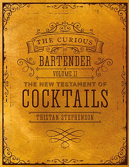 The Curious Bartender Volume 2: The New Testament of Cocktails