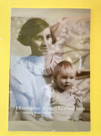 I Remember: Evelyn Learned Ross by Constance Ross Painter