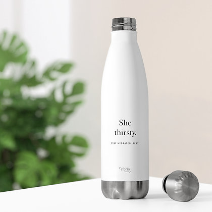 She Thirsty: 20 oz Insulated Bottle