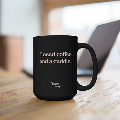 I Need Coffee and a Cuddle: Black Mug 15oz