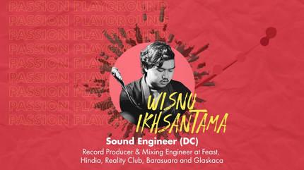 Sound Engineer (DC) with Wisnu Ikhsantama