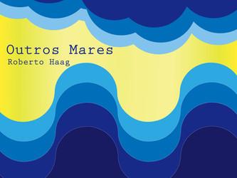 Vídeo da canção 'Outros Mares' de Roberto Haag