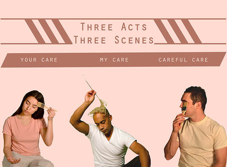 Three Acts, Three Scenes: Your Care, My Care, Careful Care