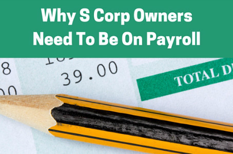 Why S Corp Owners Need To Be On Payroll