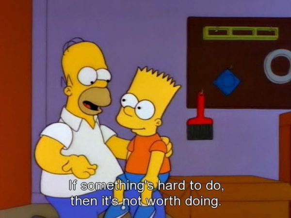 """Bart Simpson sits smiling on Homer Simpson's knee. Homer says """"If something's hard to do, then it's not worth doing"""""""