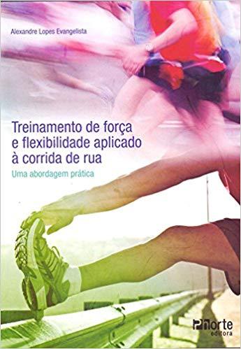 Treinamento de força e flexibilidade aplicado à corrida de rua