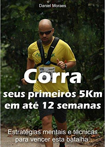 Corra seus primeiros 5km em até 12 semanas: estratégias mentais e técnicas para vencer esta batalha