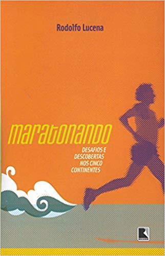 Maratonando. Desafios e descobertas nos cinco continentes