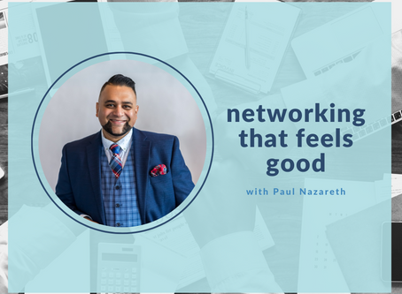 networking that feels good with Paul Nazareth