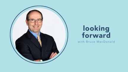 looking forward with Bruce MacDonald