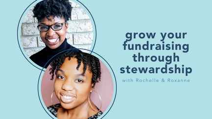 grow your fundraising through stewardship with Roxanne Tackie and Rochelle Greaves