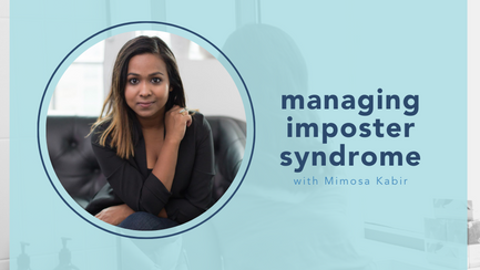 managing imposter syndrome with Mimosa Kabir