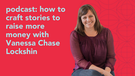 podcast: how to craft stories to raise more money with Vanessa Chase Lockshin