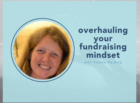 overhauling your fundraising mindset with Yvonne Harding