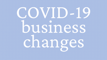 Important COVID-19 business changes