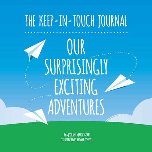 The Keep-In-Touch Journal:  Our Surprisingly Exciting Adventures