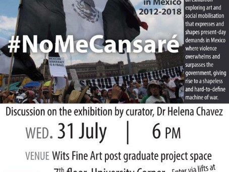 Exhibition and Discussion - #NoMeCansaré Politics and Aesthetics in Mexico 2012 - 2018
