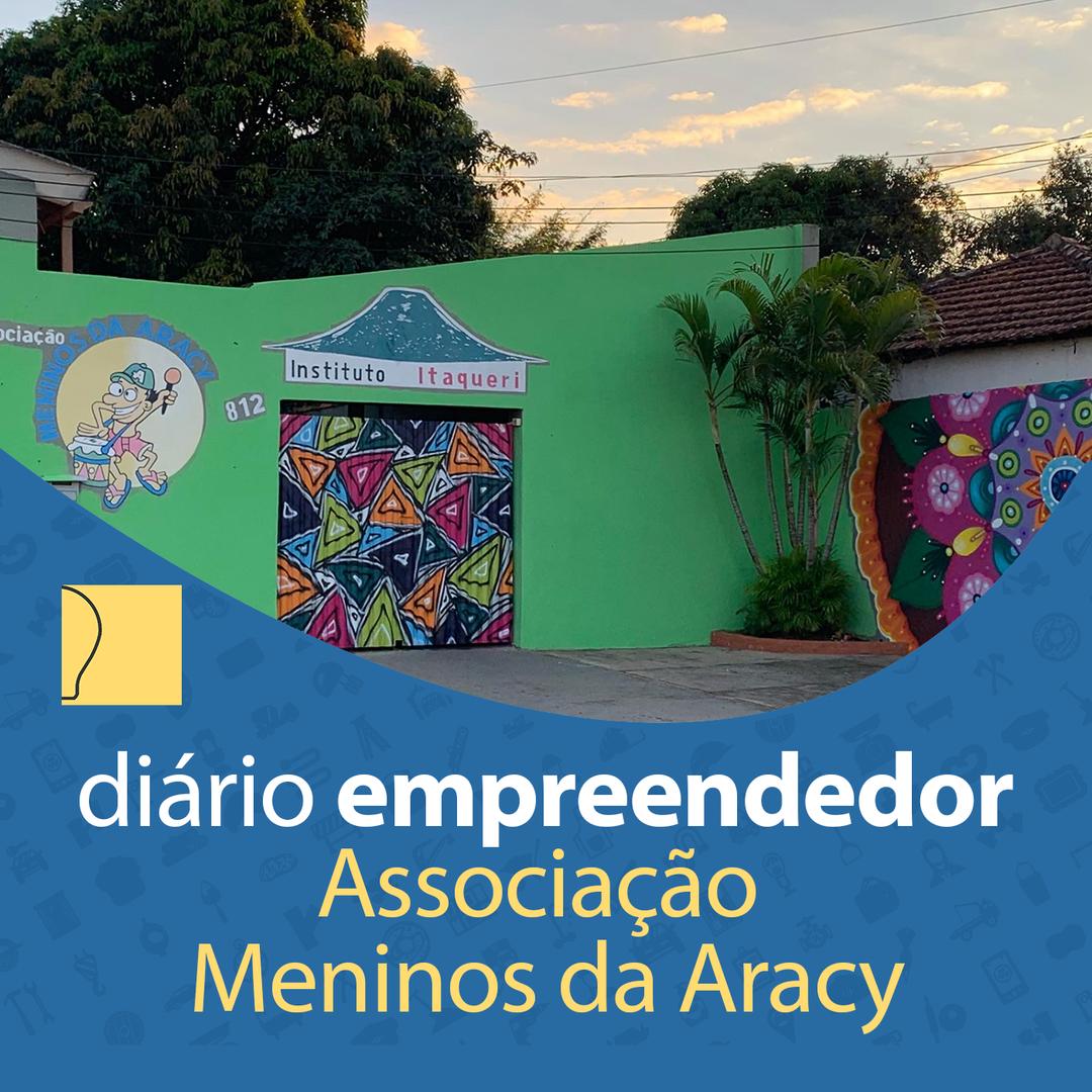 Diário Empreendedor - Associação Meninos da Aracy