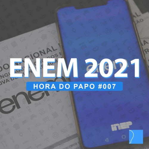 Hora do Papo - ENEM 2021