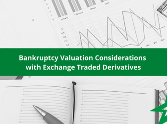 Bankruptcy Valuation Considerations with Exchange Traded Derivatives