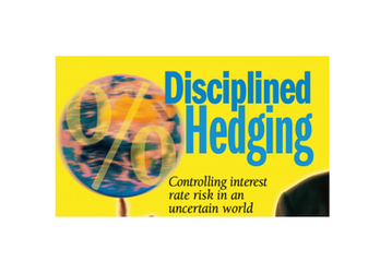 Disciplined Hedging – Controlling Interest Rate Risk in an Uncertain World