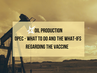 Oil Production - OPEC: What to Do and the What-ifs Regarding the Vaccine