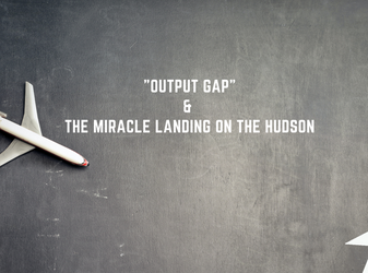 "HedgeTalk: ""Output Gap"" & the Miracle Landing on the Hudson"