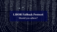 LIBOR Fallback Protocol – Should you adh