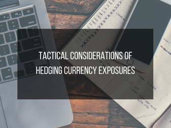 Tactical Considerations of Hedging Currency Exposures