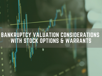 Bankruptcy Valuation Considerations with Stock Options & Warrants