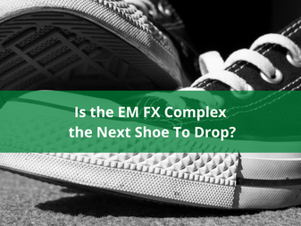 HedgeTalk - Is the EM FX Complex the Next Shoe To Drop?