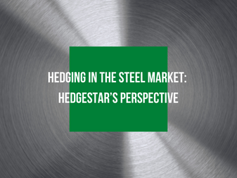 Hedging in the Steel Market: HedgeStar's Perspective