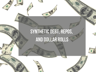 Synthetic Debt, Repos, and Dollar Rolls