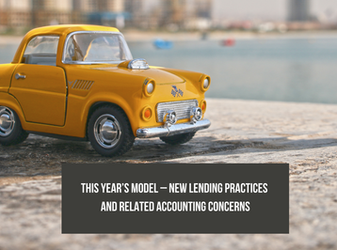 This Year's Model – New Lending Practices and Related Accounting Concerns