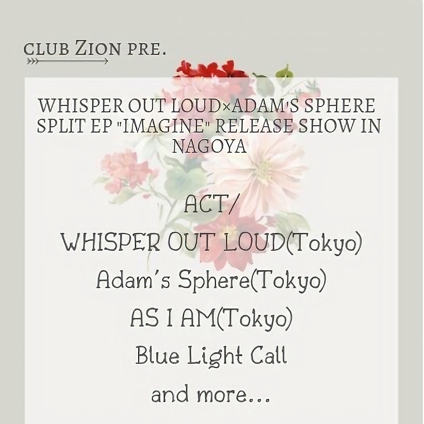 "Club Zion presents WHISPER OUT LOUD×Adam's Sphere Split EP ""Imagine"" Release Show in NAGOYA"